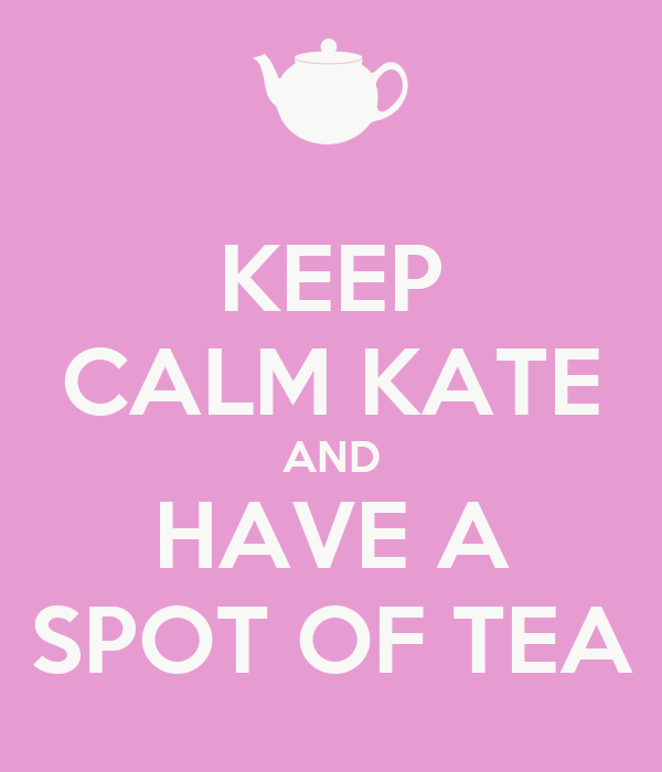 KEEP CALM KATE AND HAVE A SPOT OF TEA