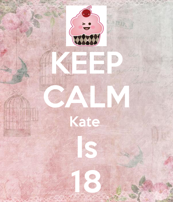 KEEP CALM Kate  Is 18