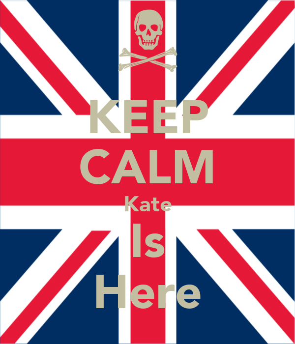 KEEP CALM Kate Is Here