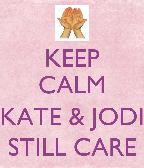 KEEP CALM  KATE & JODI STILL CARE