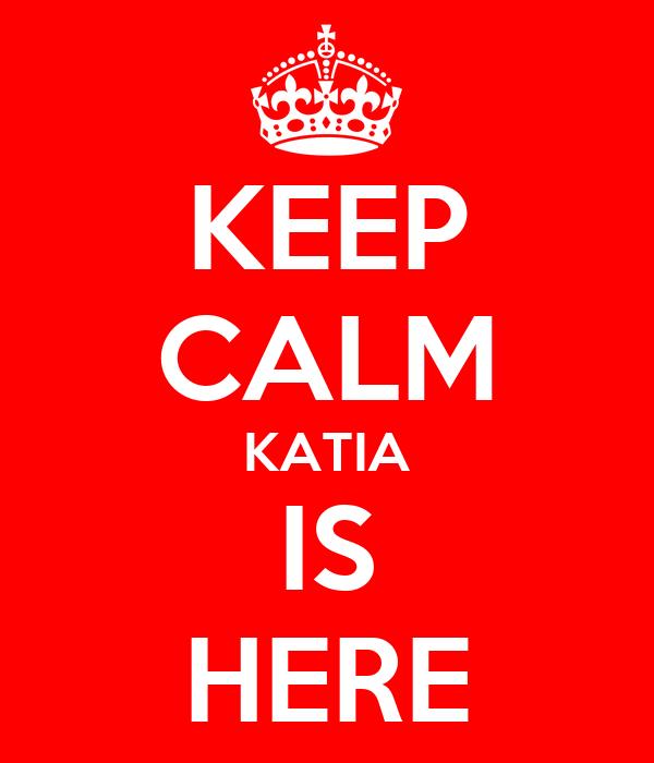 KEEP CALM KATIA IS HERE