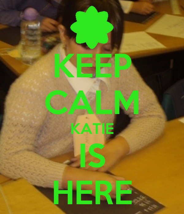 KEEP CALM KATIE IS HERE