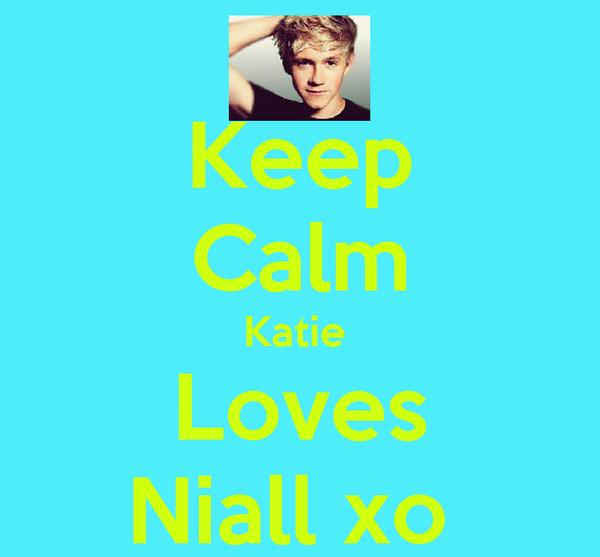 Keep Calm Katie  Loves Niall xo