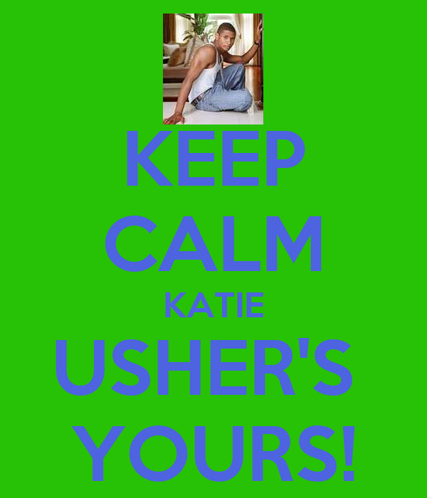 KEEP CALM KATIE USHER'S  YOURS!
