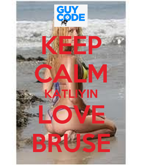 KEEP CALM KATLIYIN LOVE BRUSE