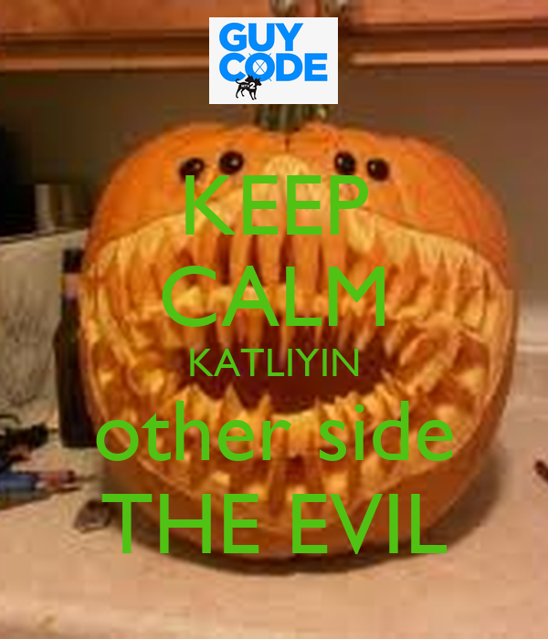 KEEP CALM KATLIYIN other side THE EVIL