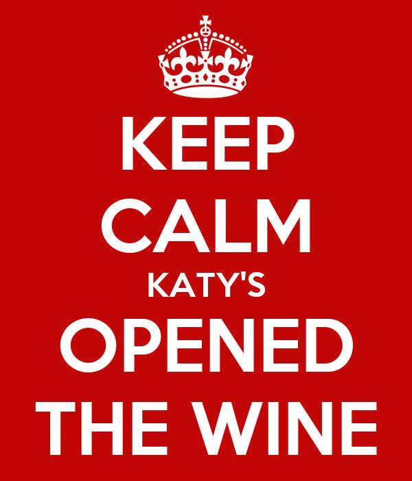 KEEP CALM KATY'S OPENED THE WINE