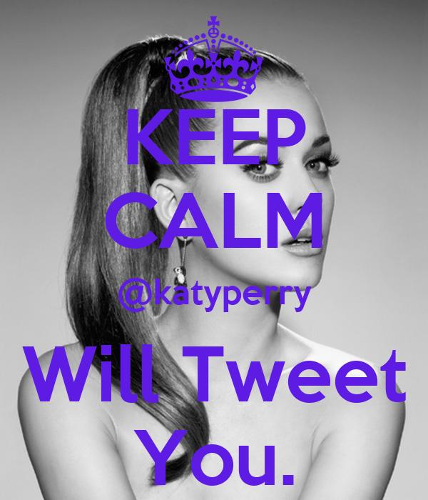 KEEP CALM @katyperry Will Tweet You.