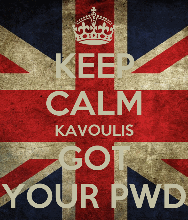 KEEP CALM KAVOULIS GOT YOUR PWD