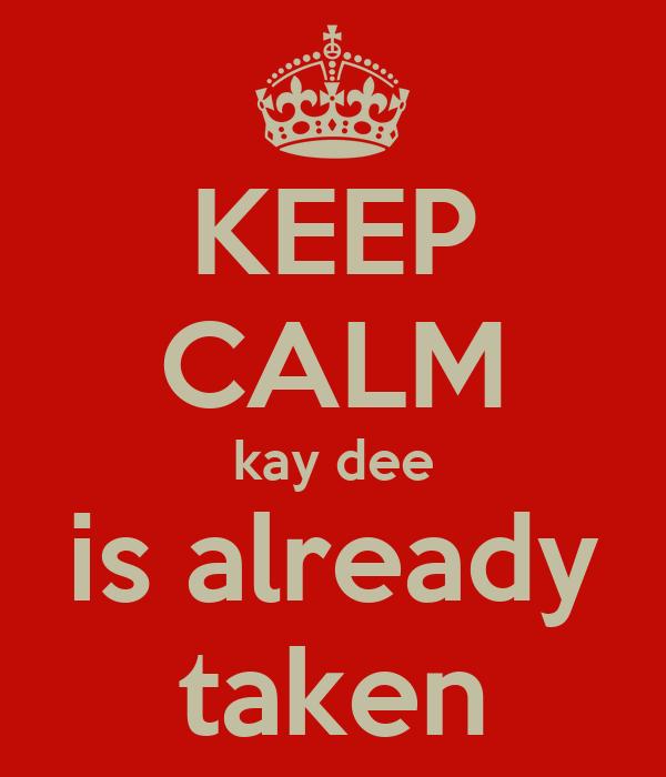 KEEP CALM kay dee is already taken