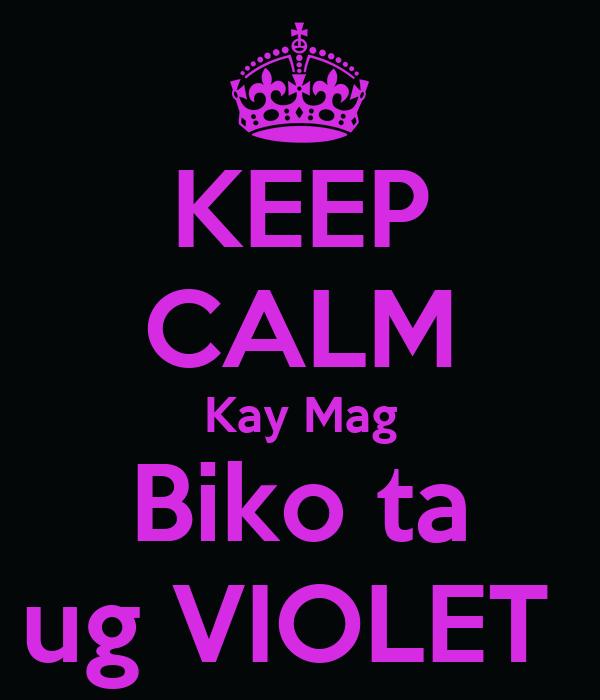 KEEP CALM Kay Mag Biko ta ug VIOLET