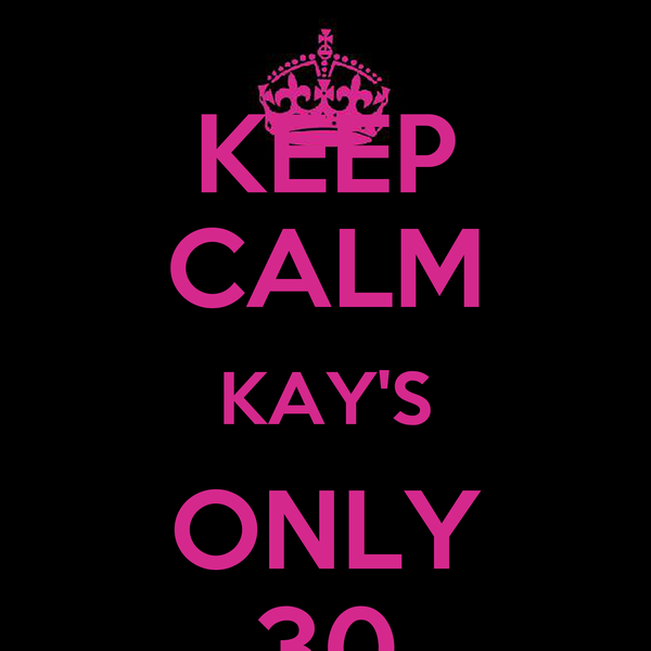 KEEP CALM KAY'S ONLY 30