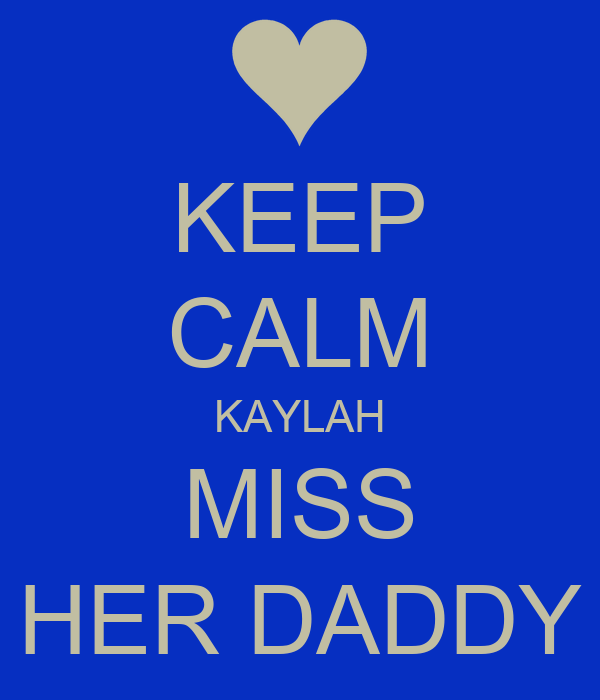 KEEP CALM KAYLAH MISS HER DADDY