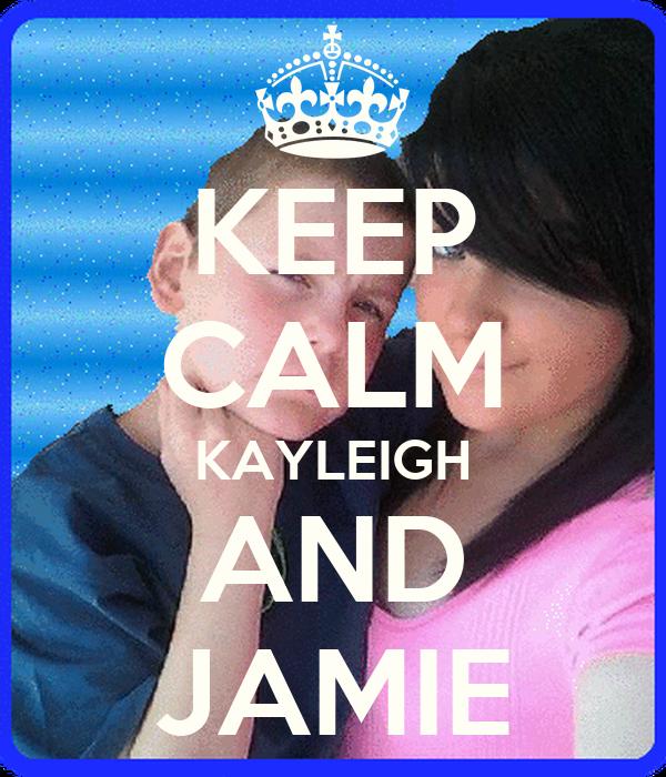KEEP CALM KAYLEIGH AND JAMIE