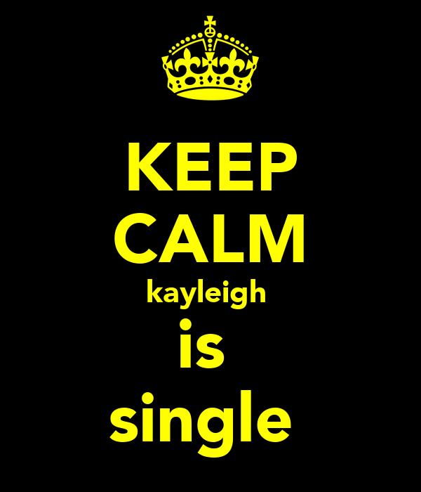 KEEP CALM kayleigh  is  single