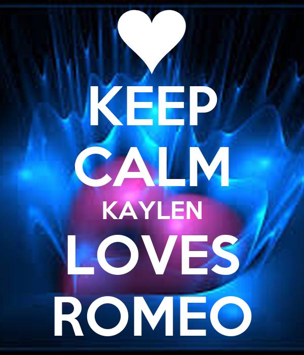 KEEP CALM KAYLEN LOVES ROMEO