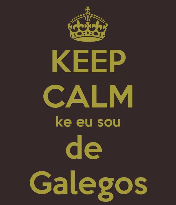 KEEP CALM ke eu sou de  Galegos
