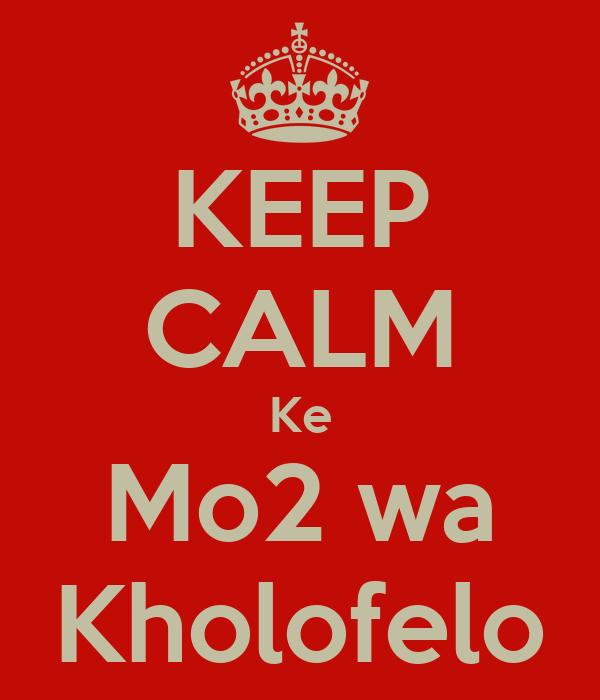 KEEP CALM Ke Mo2 wa Kholofelo