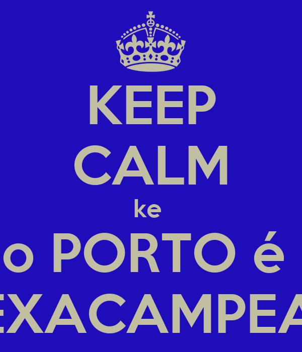 KEEP CALM ke  o PORTO é  HEXACAMPEAO