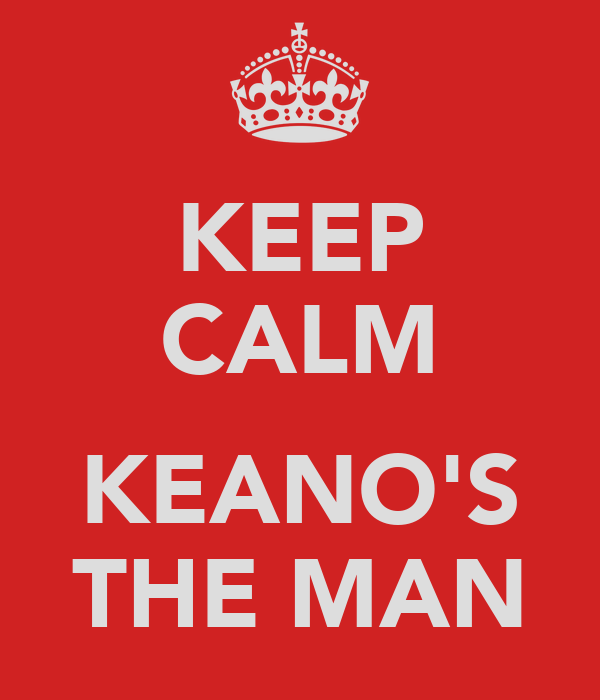 KEEP CALM  KEANO'S THE MAN