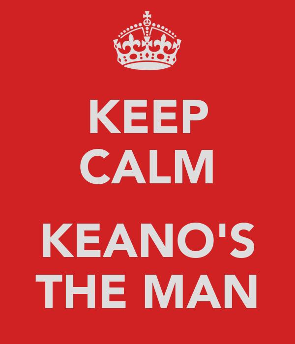 KEEP CALM  KEANO'S THE MAN