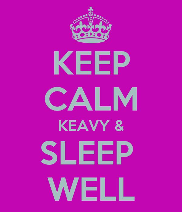 KEEP CALM KEAVY & SLEEP  WELL