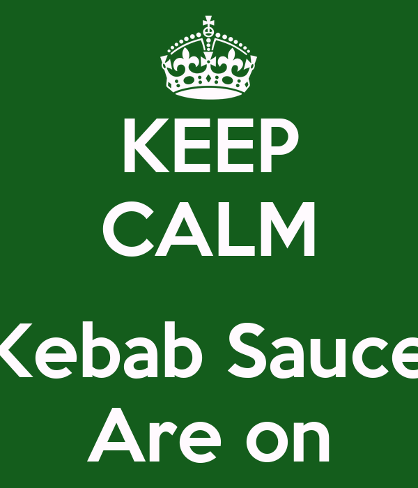 KEEP CALM  Kebab Sauce Are on