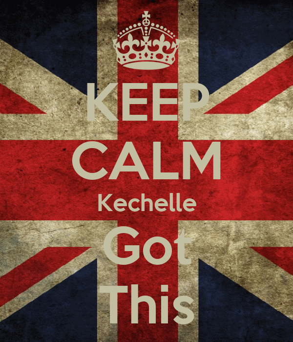 KEEP CALM Kechelle Got This