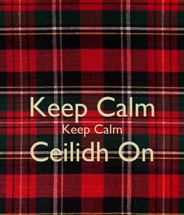 Keep Calm Keep Calm Ceilidh On