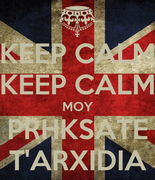 KEEP CALM KEEP CALM MOY PRHKSATE T'ARXIDIA