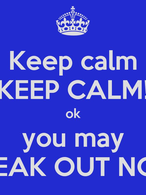 Keep calm KEEP CALM! ok you may FREAK OUT NOW