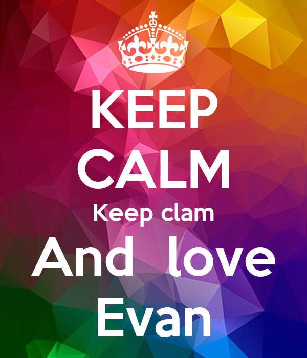 KEEP CALM Keep clam And  love Evan