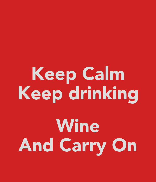 Keep Calm Keep drinking  Wine And Carry On