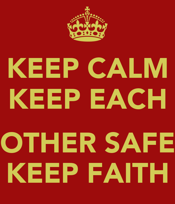 KEEP CALM KEEP EACH  OTHER SAFE KEEP FAITH