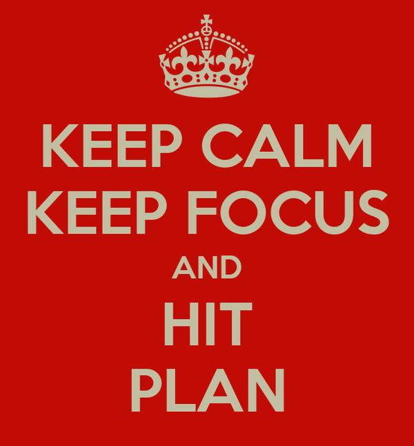 KEEP CALM KEEP FOCUS AND HIT PLAN