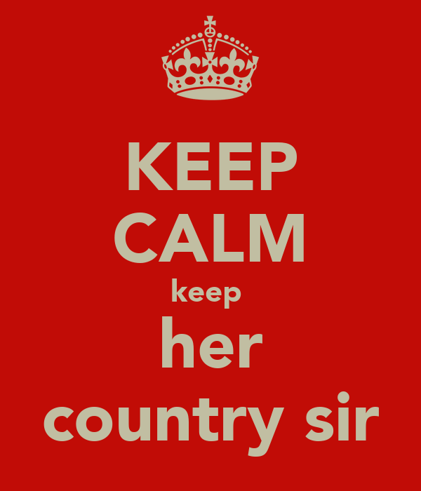 KEEP CALM keep  her country sir