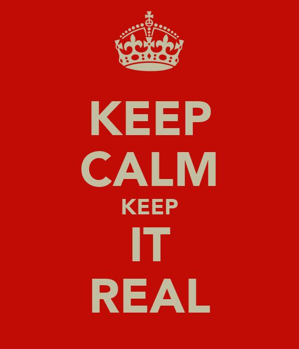 KEEP CALM KEEP IT REAL