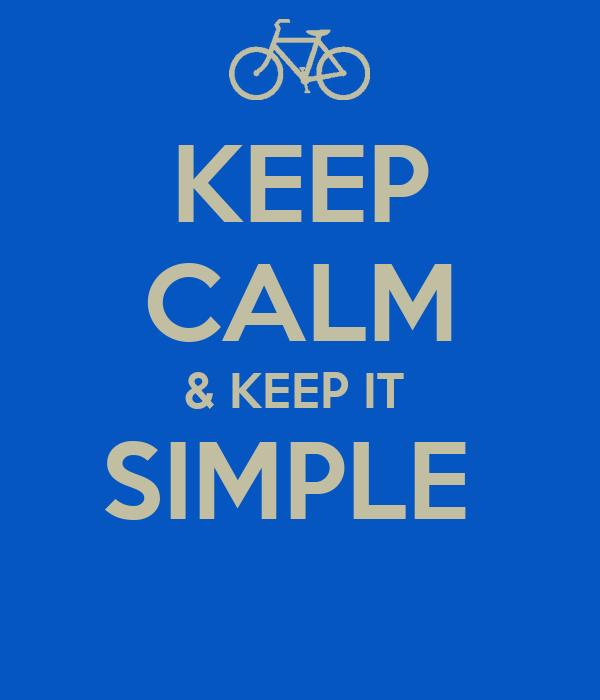 KEEP CALM & KEEP IT  SIMPLE