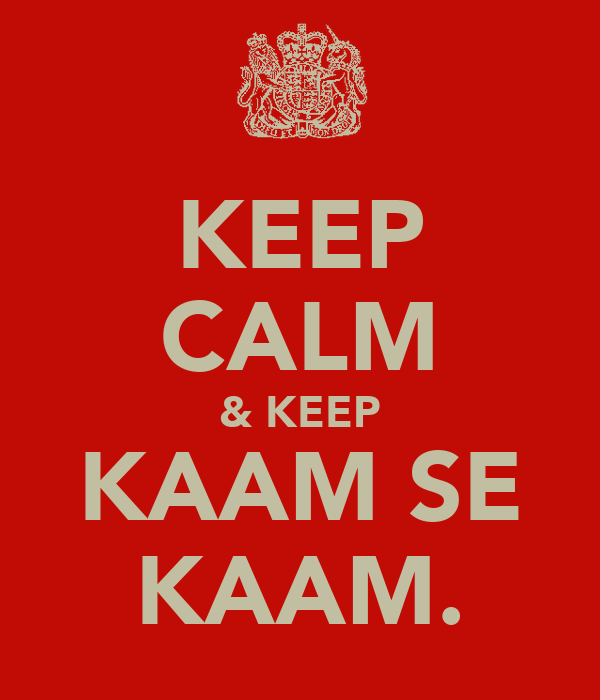 KEEP CALM & KEEP KAAM SE KAAM.