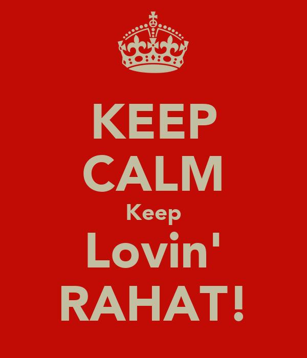 KEEP CALM Keep Lovin' RAHAT!