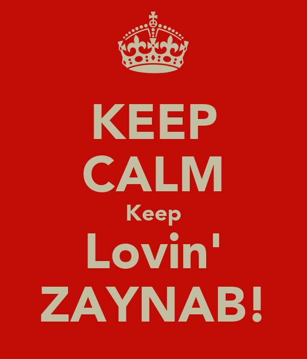 KEEP CALM Keep Lovin' ZAYNAB!