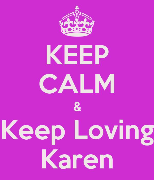 KEEP CALM & Keep Loving Karen