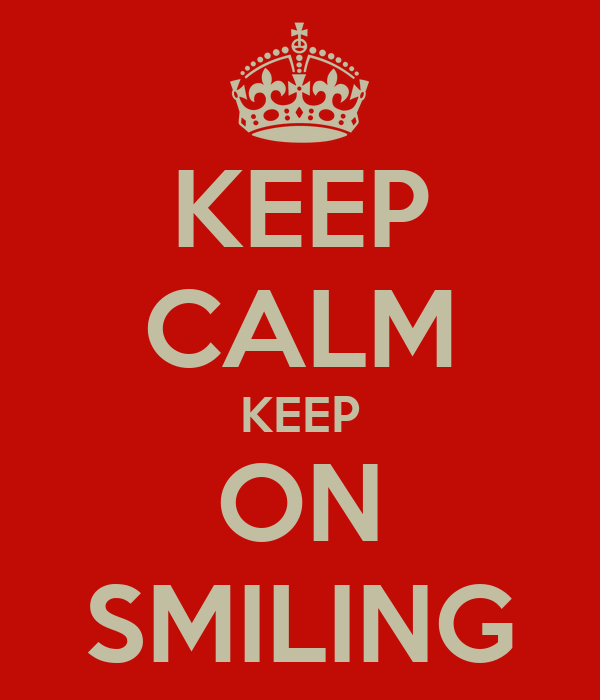 KEEP CALM KEEP ON SMILING