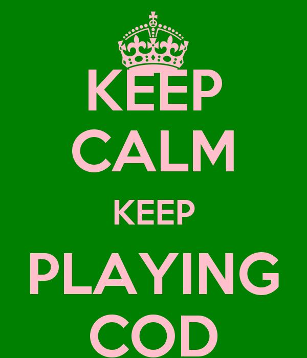 KEEP CALM KEEP PLAYING COD
