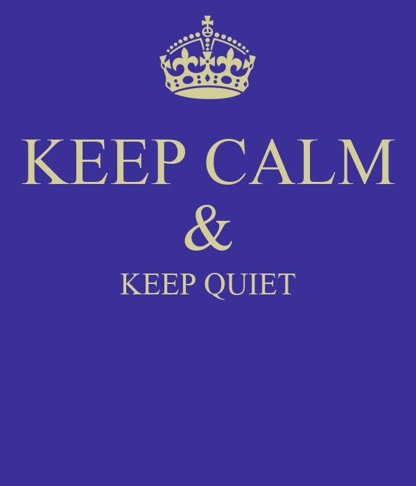 KEEP CALM & KEEP QUIET