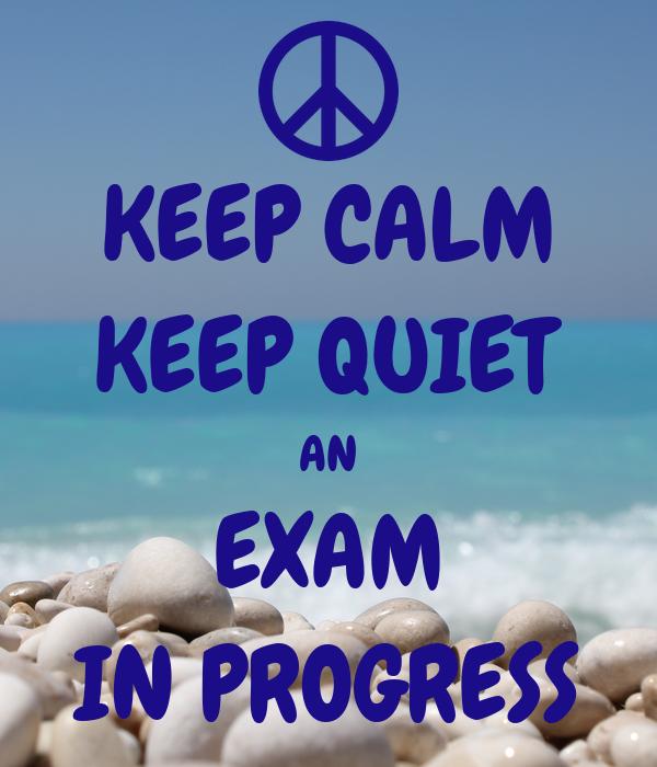 KEEP CALM KEEP QUIET AN EXAM IN PROGRESS