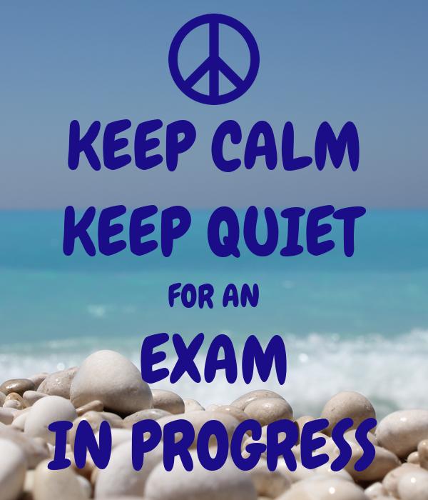 KEEP CALM KEEP QUIET FOR AN EXAM IN PROGRESS