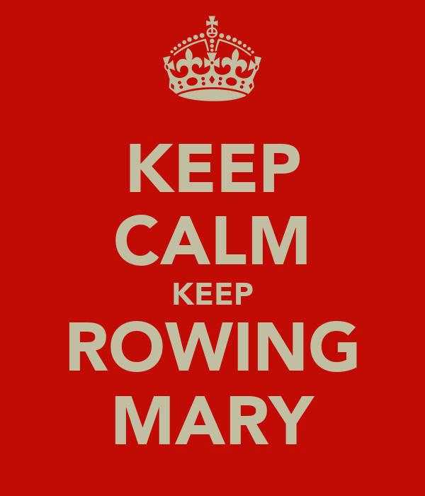 KEEP CALM KEEP ROWING MARY