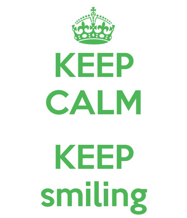 KEEP CALM  KEEP smiling