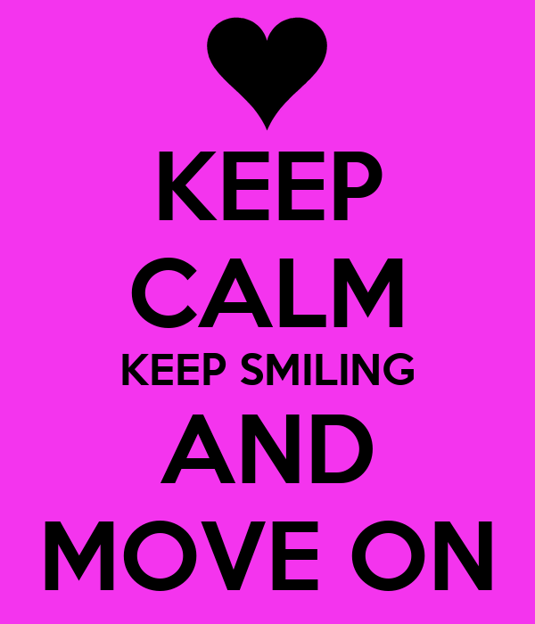 KEEP CALM KEEP SMILING AND MOVE ON
